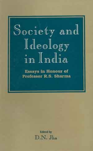 Society and Ideology in India: Essays in Honour of Prof. R.S. Sharma: D.N. Jha