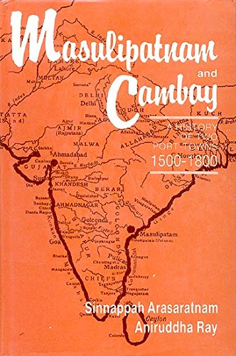 Masulipatnam And Cambay: A History Of Two: Sinnappah Arasaratnam And
