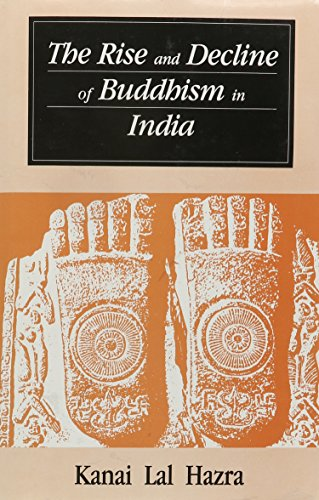 The Rise And Decline Of Buddhism In India: Kanai Lal Hazra