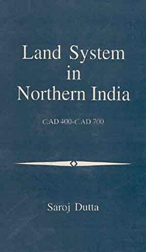Land System In Northern India: C. Ad 400-C. Ad 700: Saroj Dutta