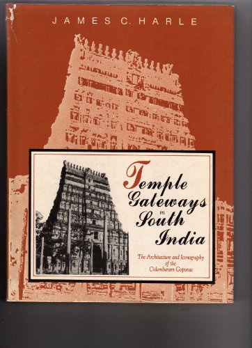 Temple Gateways In South India: The Architecture And Iconography Of The Cidambaram Gopuras: James C...