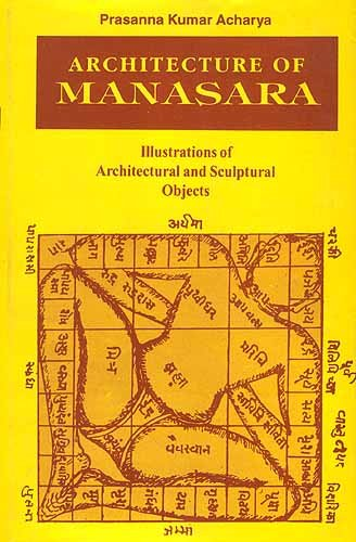 Architecture Of Manasara: Illustrations Of Architectural And Sculptural Objects,With A Synopsis ,...