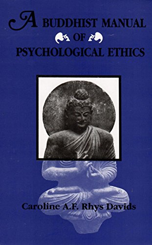 A Buddhist Manual of Psychological Ethics (Buddhist Psychology) of the Fourth Century BC: being a ...