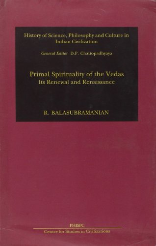 Primal Spirituality Of The Vedas: Its Renewal And Renaissance, (History of Science, Philosophy an...