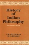 History of Indian Philosophy; The Creative Period: BELVALKAR, S. K. AND R. D. RANADE