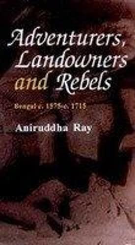 Adventurers, Landowners And Rebels: Bengal C. 1575-C.: Aniruddha Ray