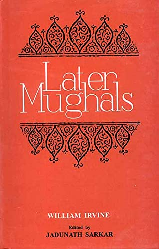 Later Mughals, 2 Vols (Bound In 1): William Irvine , Ed. By Jadunath Sarkar