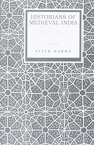 Historians of Medieval India: Studies in Indo-Muslim Historical Writing: Peter Hardy