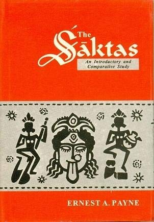 The Saktas: An Introductory And Comparative Study: Ernest A. Payne