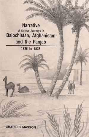 Narrative of Various Journeys in Balochistan, Afghanistan and the Panjab: Including a residence in ...
