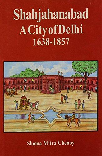 Shahjahanabad; A City of Delhi--1638-1857: Chenoy, Shama Mitra