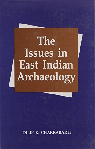 The Issues in East Indian Archaeology: Dilip K. Chakrabarti
