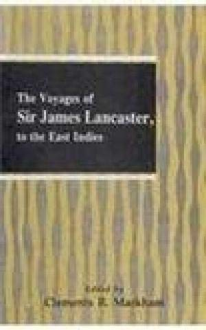 The Voyages Of Sir James Lancaster, Kt. To The East Indies: With Abstracts Of Journals Of Voyages ...
