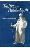 The Kafirs of the Hindu Kush: George Scott Robertson