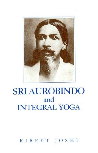 Sri Aurobindo and Integral Yoga: Kireet joshi