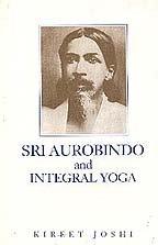 Sri Aurobindo and Integral Yoga: Kireet joshi