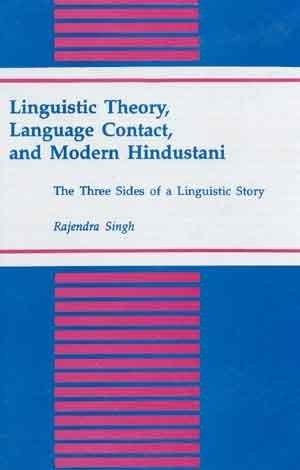 Linguistic Theory, Language Contact, And Modern Hindustani: The Three Sides Of A Linguistic Theory:...