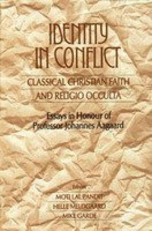 Identity in Conflict: Classical Christian Faith and Religio Occults Essays in Hounour of Prof. ...