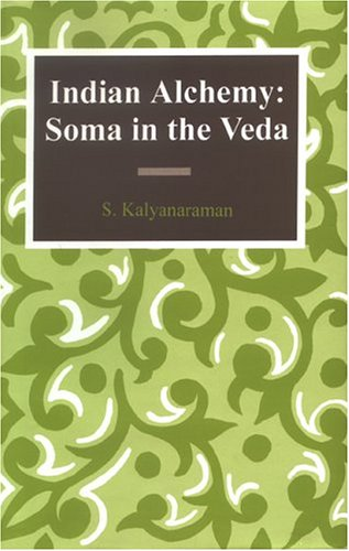 Indian Alchemy: Soma In The Veda: S. Kalayanaraman