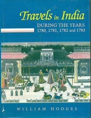 Travels In India: During The Years 1780, 1781, 1782, And 1783: William Hodges