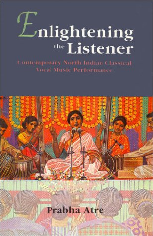 9788121509404: Enlightening the Listener: Contemporary North Indian Classical Vocal Music Performance
