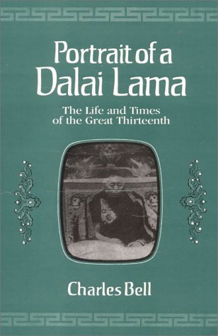 Portrait Of A Dalai Lama: The Life And Times Of The Great Thirteenth: Charles Bell