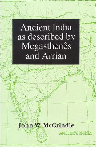 Ancient India as described by Megasthenes and Arrian: Being a translation of the fragments of the...