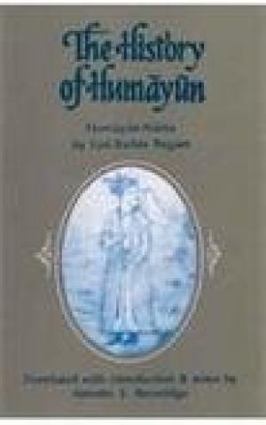 The History of Humayun (Humayun-Nama): Begam Gul-Badan Beveridge Annette S.