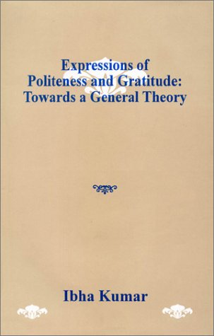 Expressions Of Politeness And Gratitude: Towards A General Theory: Ibha Kumar
