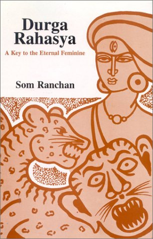 Durga Rahasya: A Key to the Eternal Feminine: Som Ranchan
