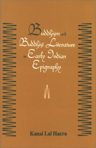 Buddhism And Buddhist Literature In Early Indian Epigraphy: Kanai Lal Hazra