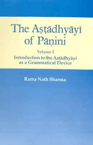 The Astadhyayi Of Panini. Vol. I (Introduction To The Astadhyayi As A Grammatical Device): Rama ...