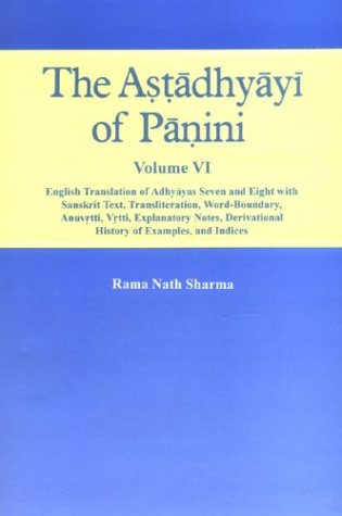 The Astadhyayi Of Panini, Vol.VI : English Translation Of Adhyayas Seven And Eight With Sanskrit ...