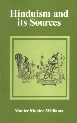 Hinduism And Its Sources: Vedic Literature-Tradition And Social And Religious Laws: Monier ...
