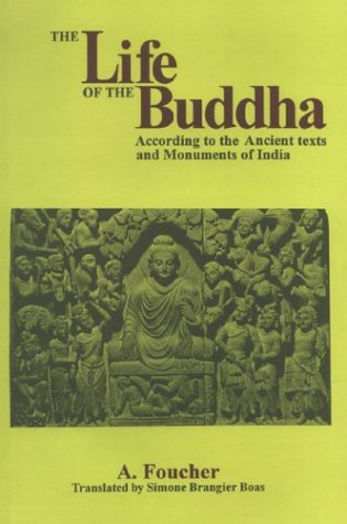 The Life of Buddha According to the Ancient Texts and Monuments of India: Translated by Simone ...