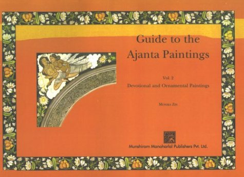 Guide To The Ajanta Paintings, Vol. II (Devotional And Ornamental Paintings), (Paperback): Monika ...