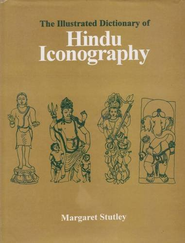 The Illustrated Dictionary Of Hindu Iconography: Margaret Stutley