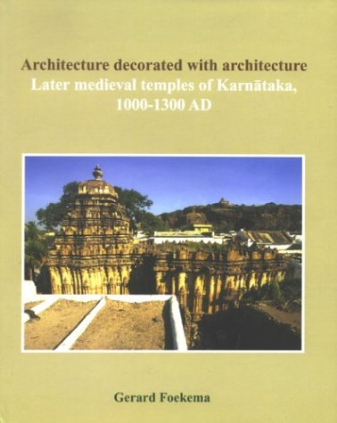 Architecture Decorated With Architecture: Later Medieval Temples Of Karnataka, 1000-1300 Ad