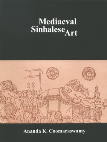 Mediaeval Sinhalese Art: Being A Monograph On Mediaeval Sinhalese Arts And Crafts, Mainly As ...
