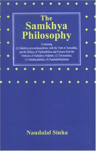 The Samkhya Philosophy: Containing Samkhya-pravachanasutram, with the: Nandalal Sinha (Tr.)