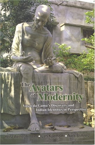 The Avatars Of Modernity: Vasco Da Gama's Discovery And Indian Indentities In Perspective: ...