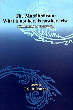 The Mahabharata: What is Not Here is: T.S. Rukmani (ed.)
