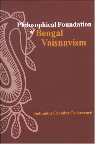 Philosophical Foundation Of Bengal Vaisnavism: (A Critical Exposition): Sudhindra Chandra ...