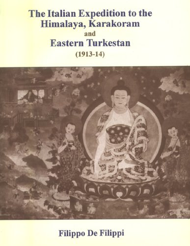 Italian Expedition to the Himalaya, Karakoram and Eastern Turkestan, 1913-1914: Filippo de Filippi