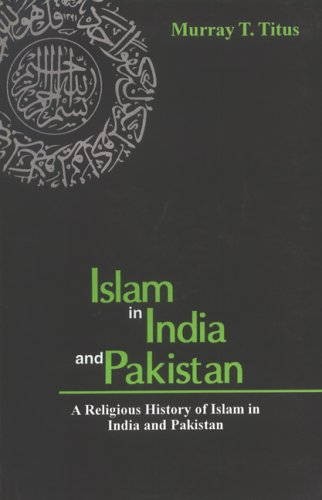 Islam in India and Pakistan: A Religious: Murray T. Titus
