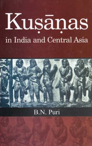 Kusanas in India and Central Asia: B.N. Puri