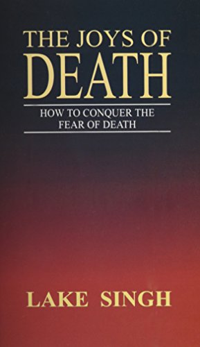 The Joys Of Death: How To Conquer The Fear Of Death (Hb): Dr. Lake Singh