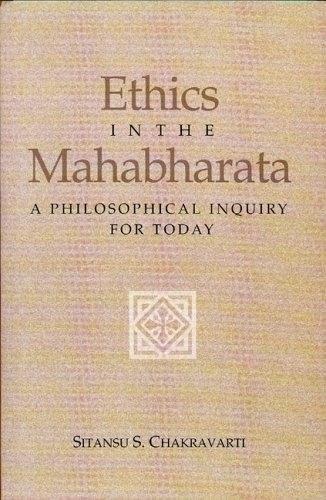 Ethics in the Mahabharata : A Philosophical Inquiry for Today: Sitansu S Chakravarti