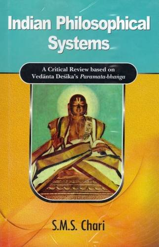 Indian Philosophical Systems: A Critical Review Based on Vedanta Desika's Paramata-bhanga: ...