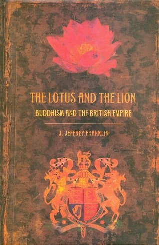 The Lotus and the Lion Buddhism and the British Empire (Hardback): J. Jeffery Franklin